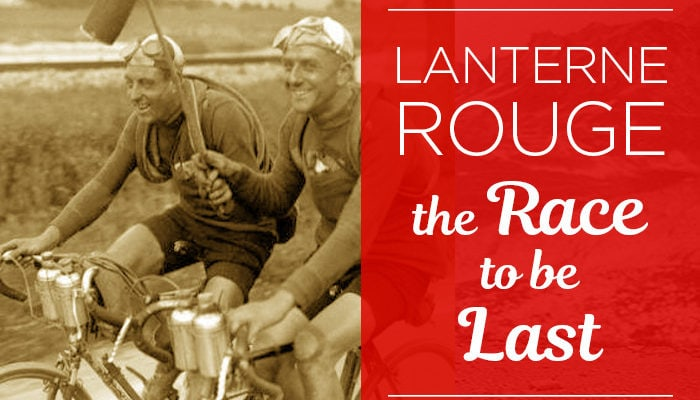 THE LANTERNE ROUGE – THE RACE TO BE LAST.